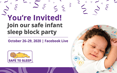 Left: You're Invited! Join our safe infant sleep block party. October 26-29,2020. Facebook Live. Safe to Sleep® Campaign Logo. Right side: Image of a baby sleeping on its back on a mattress with a fitted sheet in a crib.