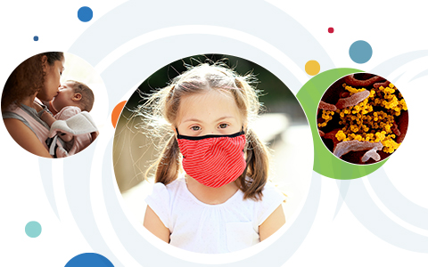 A series of multicolored circles behind three overlapping circular images. From left to right: a woman closely holding her baby; a child with Down syndrome wearing a mask; and SARS-CoV-2