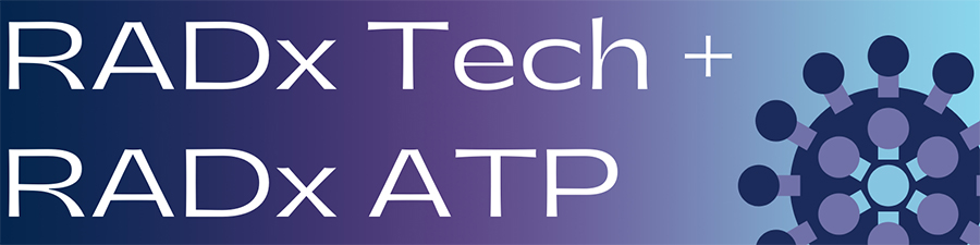 RADx Tech and RADx ATP: Rapid Acceleration of Diagnostics-Technology and Advanced Technology Platforms