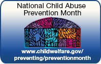 National Child Abuse Prevention Month; www.childwelfare.gov/preventing/preventionmonth