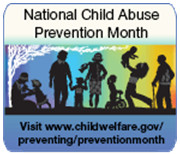 National Child Abuse Prevention Month - Visit www.childwelfare.gov/preventing/preventionmonth