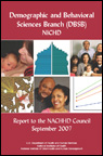 Demographic and Behavioral Sciences Branch (DBSB), NICHD, Report to the NACHHD Council, September 2007